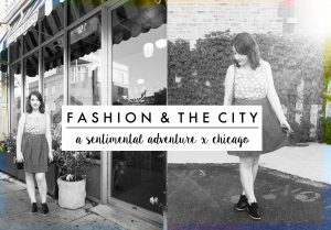 FASHION & THE CITY | A Sentimental Adventure x Chicago
