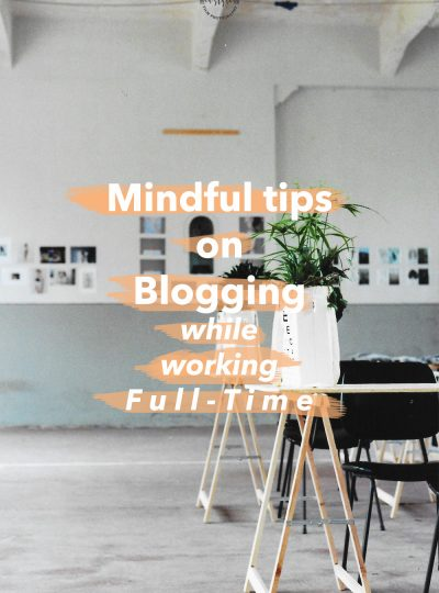 mindful tips to help you blogging while working full-time