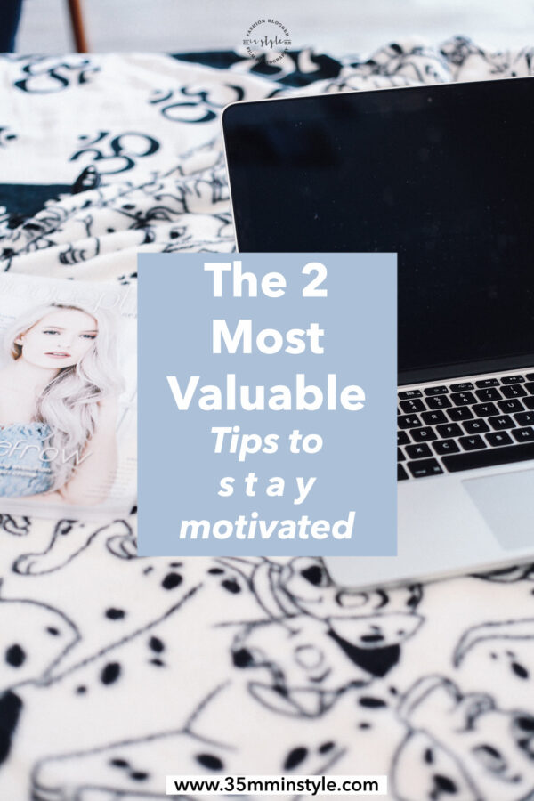 most valuable tips to stay motivated 35mminstyle