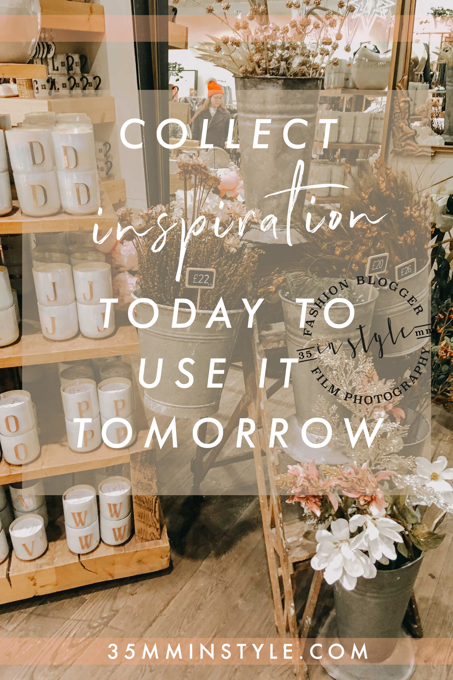 Collect inspiration today to use it tomorrow 35mminstyle