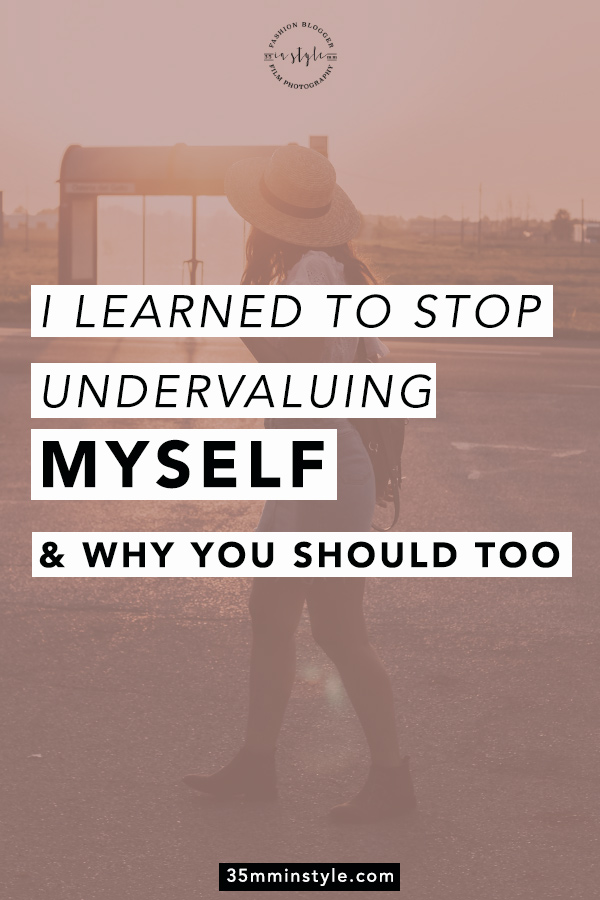 I learned to stop undervaluing myself and why you should too 35mminstyle